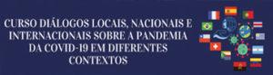 Curso diálogos locais, nacionais e internacionais sobre a pandemia da Covid-19