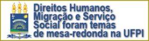 Direitos Humanos, Migração e Serviço Social foram temas de mesa-redonda na UFPI